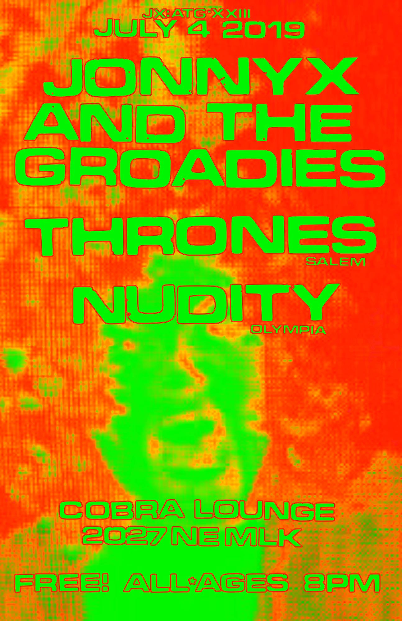 A flyer for the JonnyX and the Groadies 23rd birthday party on July 4th 2019. Also appearing will be special guests THRONES from Salem and Nudity from Olympia. The event is happening at the Cobra Lounge at 2027 Northeast Martin Luther King Jr Boulevard in Portland Oregon. The event is free and doors open at 8pm. Guests of all ages are welcome.